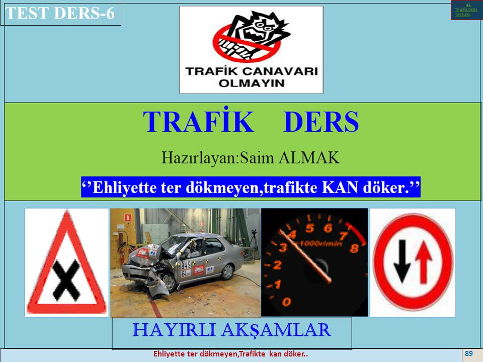 Ehliyette ter dökmeyen,Trafikte kan döker.. 89 TEST DERS-6 Test-1-#1.
