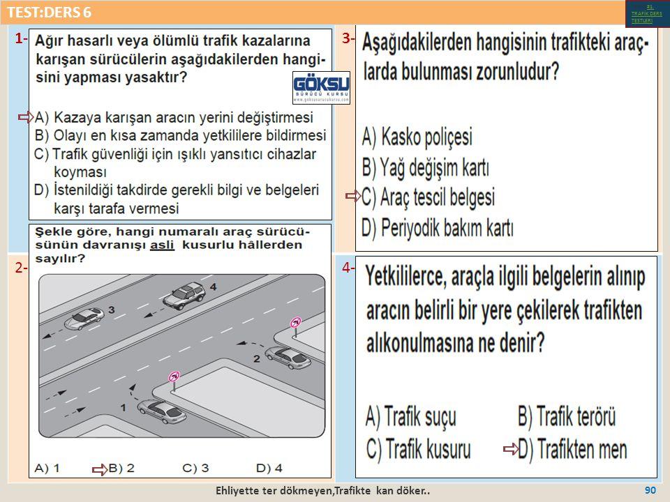 Ehliyette ter dökmeyen,Trafikte kan döker.. 90 1-3- 2-4- TEST:DERS 6 Test-1-#1.