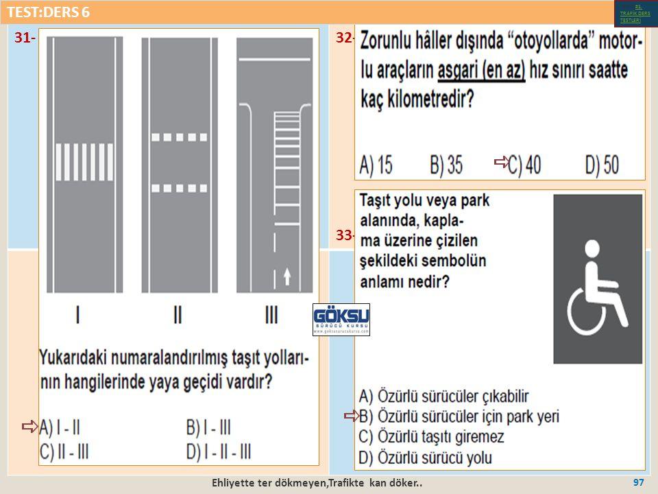 Ehliyette ter dökmeyen,Trafikte kan döker.. 97 31-32- 33- TEST:DERS 6 Test-1-#1.