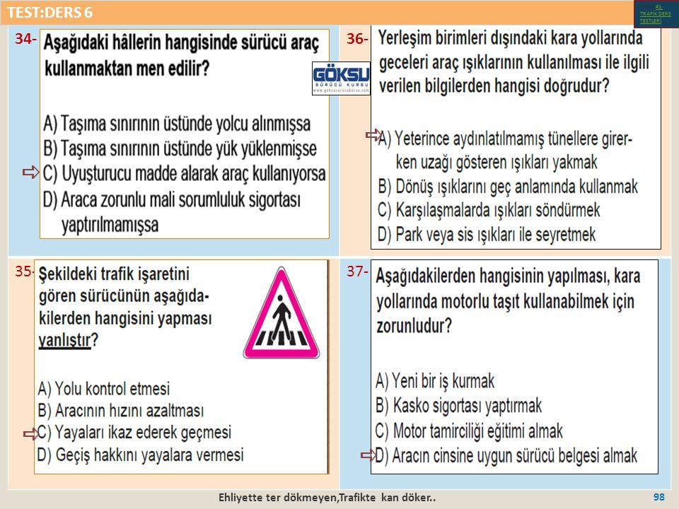 Ehliyette ter dökmeyen,Trafikte kan döker.. 98 34-36- 35-37- TEST:DERS 6 Test-1-#1.
