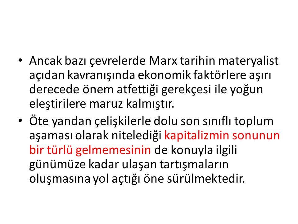 Ancak bazı çevrelerde Marx tarihin materyalist açıdan kavranışında ekonomik faktörlere aşırı derecede önem atfettiği gerekçesi ile yoğun eleştirilere