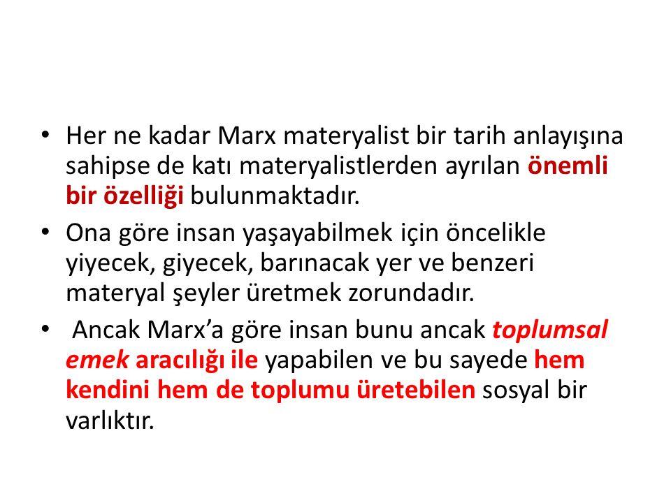 Her ne kadar Marx materyalist bir tarih anlayışına sahipse de katı materyalistlerden ayrılan önemli bir özelliği bulunmaktadır. Ona göre insan yaşayab