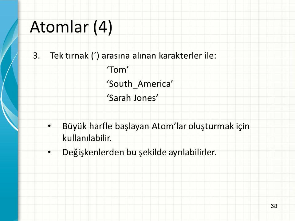 38 3.Tek tırnak (') arasına alınan karakterler ile: 'Tom' 'South_America' 'Sarah Jones' Büyük harfle başlayan Atom'lar oluşturmak için kullanılabilir.