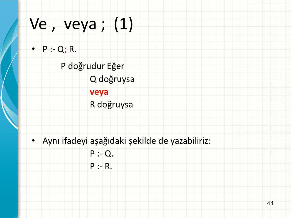 44 Ve, veya ; (1) P :- Q; R.