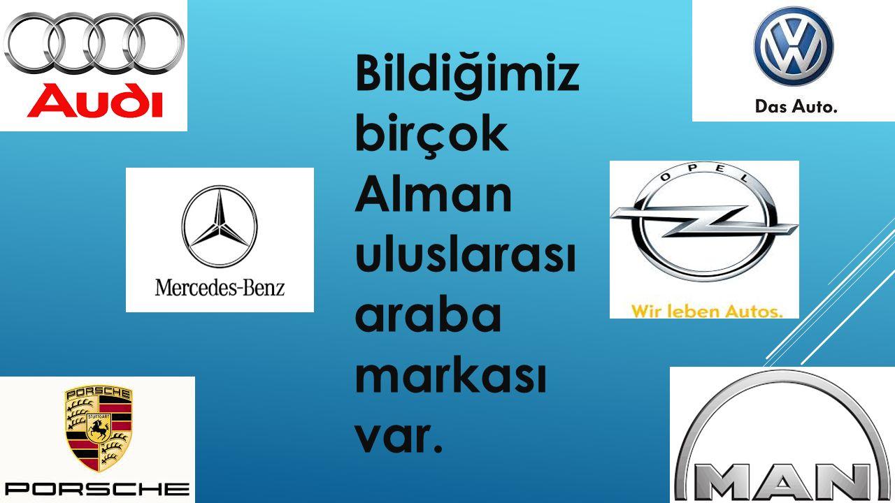 Bildiğimiz birçok Alman uluslarası araba markası var.
