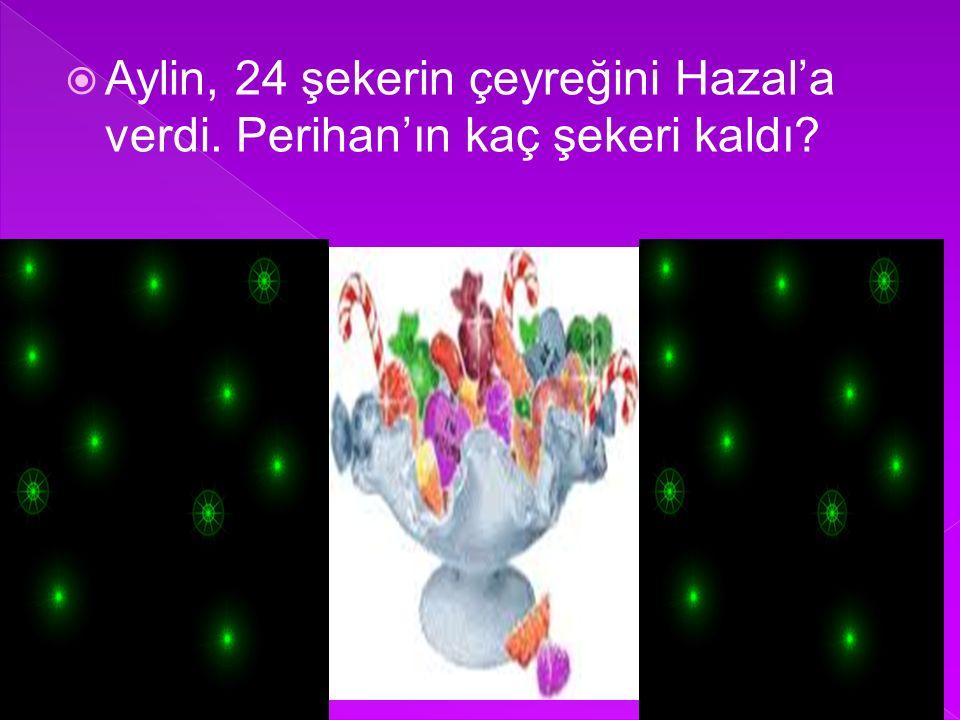  Aylin, 24 şekerin çeyreğini Hazal'a verdi. Perihan'ın kaç şekeri kaldı