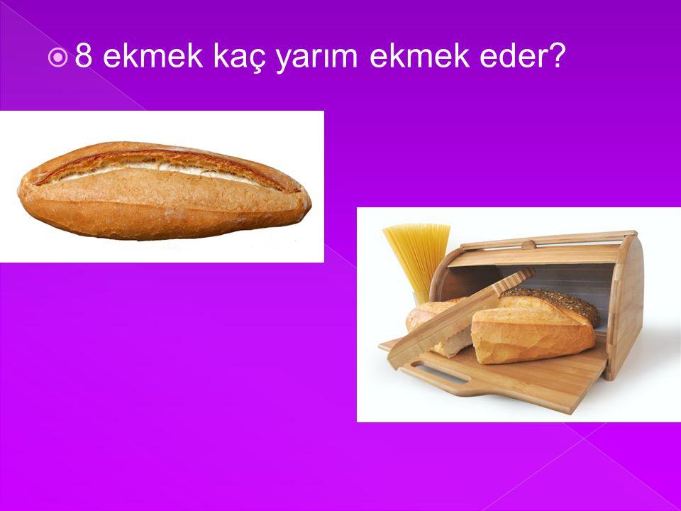  8 ekmek kaç yarım ekmek eder