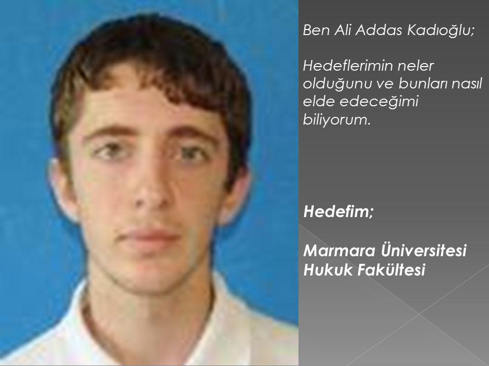 Ben Ali Addas Kadıoğlu; Hedeflerimin neler olduğunu ve bunları nasıl elde edeceğimi biliyorum.