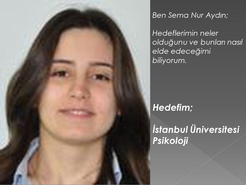 Ben Sema Nur Aydın; Hedeflerimin neler olduğunu ve bunları nasıl elde edeceğimi biliyorum.