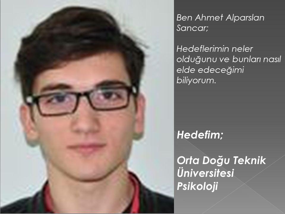 Ben Ahmet Alparslan Sancar; Hedeflerimin neler olduğunu ve bunları nasıl elde edeceğimi biliyorum.
