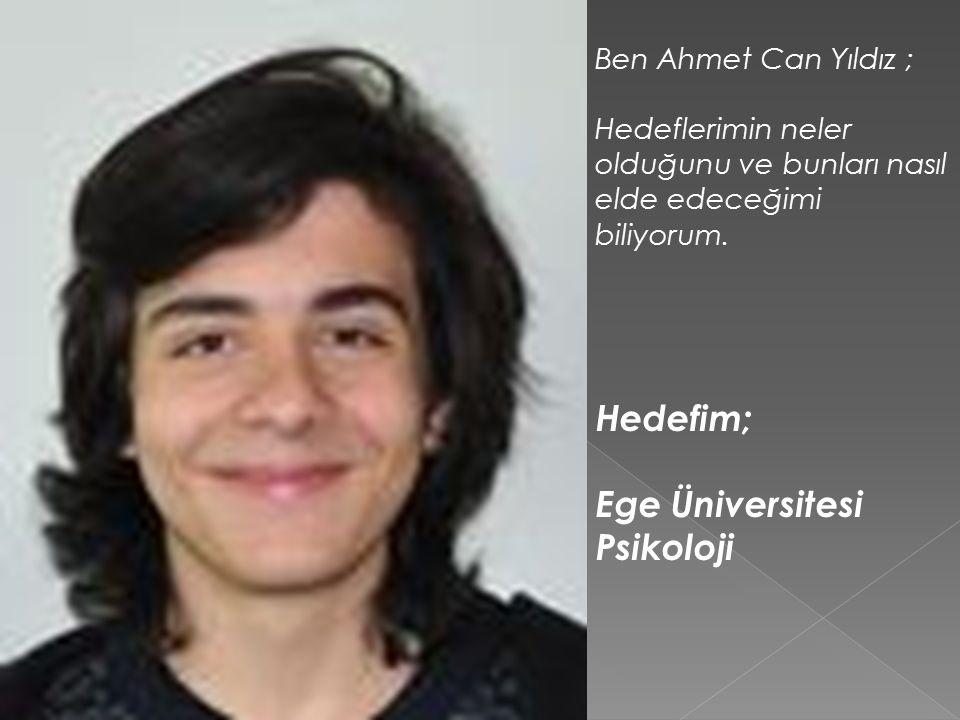 Ben Ahmet Can Yıldız ; Hedeflerimin neler olduğunu ve bunları nasıl elde edeceğimi biliyorum.
