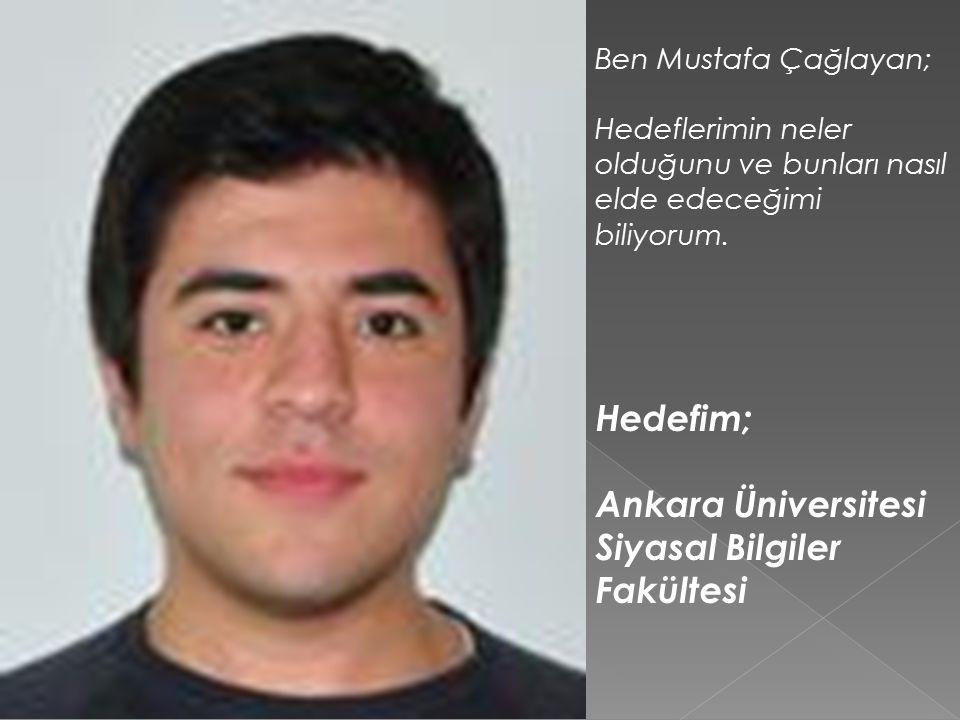 Ben Mustafa Çağlayan; Hedeflerimin neler olduğunu ve bunları nasıl elde edeceğimi biliyorum.