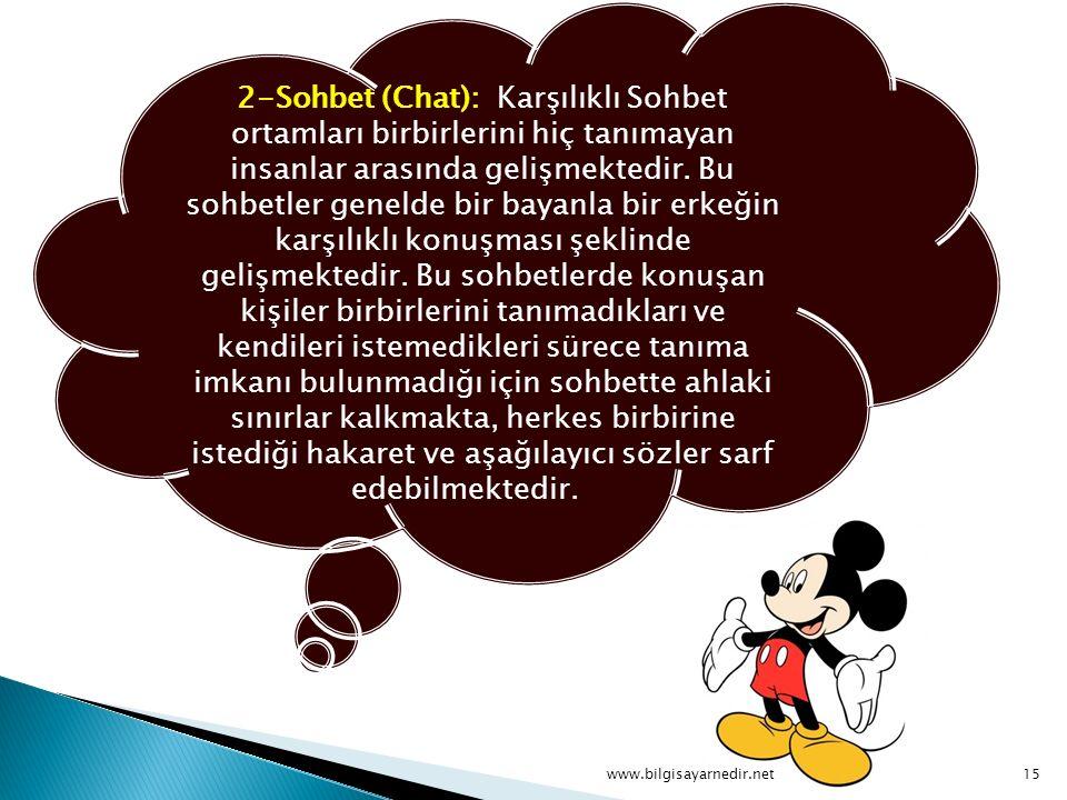 2-Sohbet (Chat): Karşılıklı Sohbet ortamları birbirlerini hiç tanımayan insanlar arasında gelişmektedir.