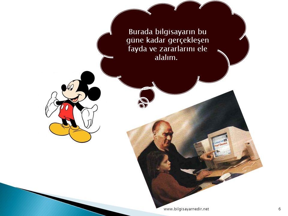 Burada bilgisayarın bu güne kadar gerçekleşen fayda ve zararlarını ele alalım. www.bilgisayarnedir.net6