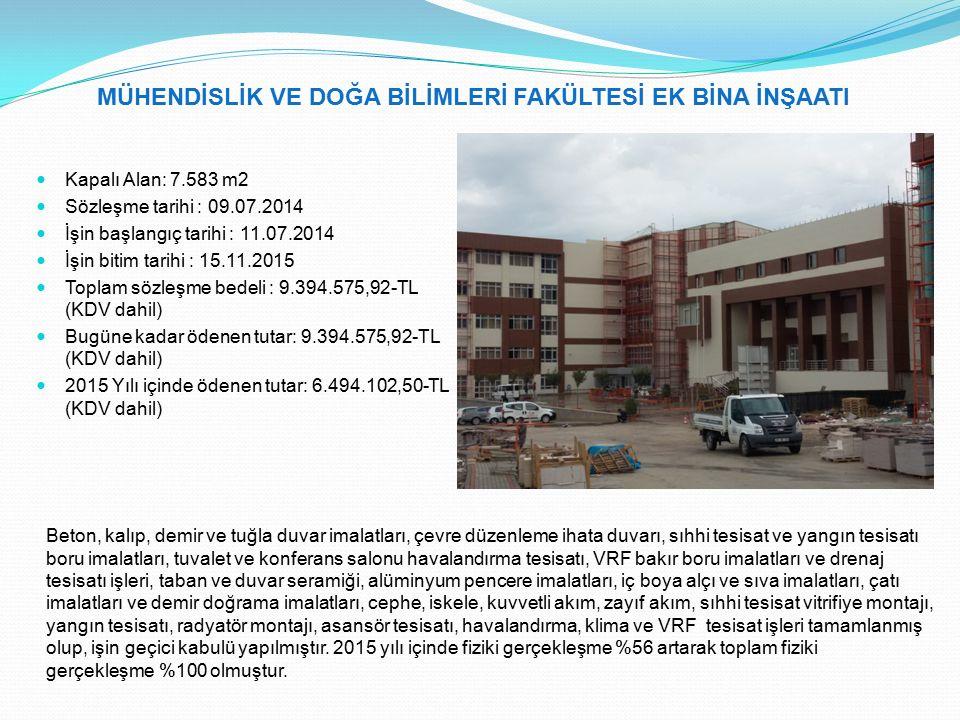 MÜHENDİSLİK VE DOĞA BİLİMLERİ FAKÜLTESİ EK BİNA İNŞAATI Kapalı Alan: 7.583 m2 Sözleşme tarihi : 09.07.2014 İşin başlangıç tarihi : 11.07.2014 İşin bit