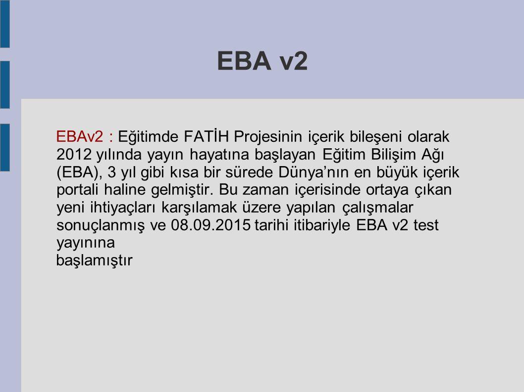 EBA v2 EBAv2 : Eğitimde FATİH Projesinin içerik bileşeni olarak 2012 yılında yayın hayatına başlayan Eğitim Bilişim Ağı (EBA), 3 yıl gibi kısa bir sür