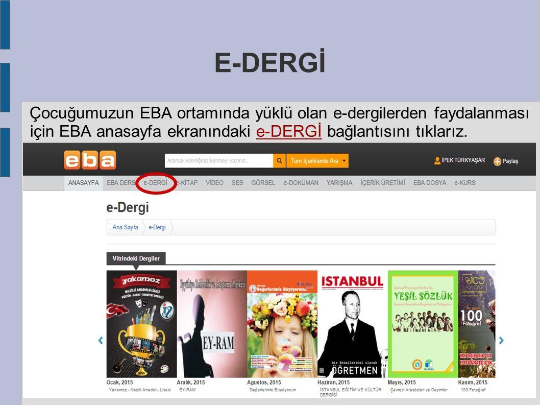 E-DERGİ Çocuğumuzun EBA ortamında yüklü olan e-dergilerden faydalanması için EBA anasayfa ekranındaki e-DERGİ bağlantısını tıklarız.