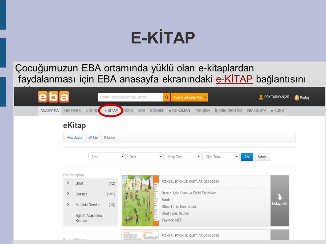 E-KİTAP Çocuğumuzun EBA ortamında yüklü olan e-kitaplardan faydalanması için EBA anasayfa ekranındaki e-KİTAP bağlantısını tıklarız.