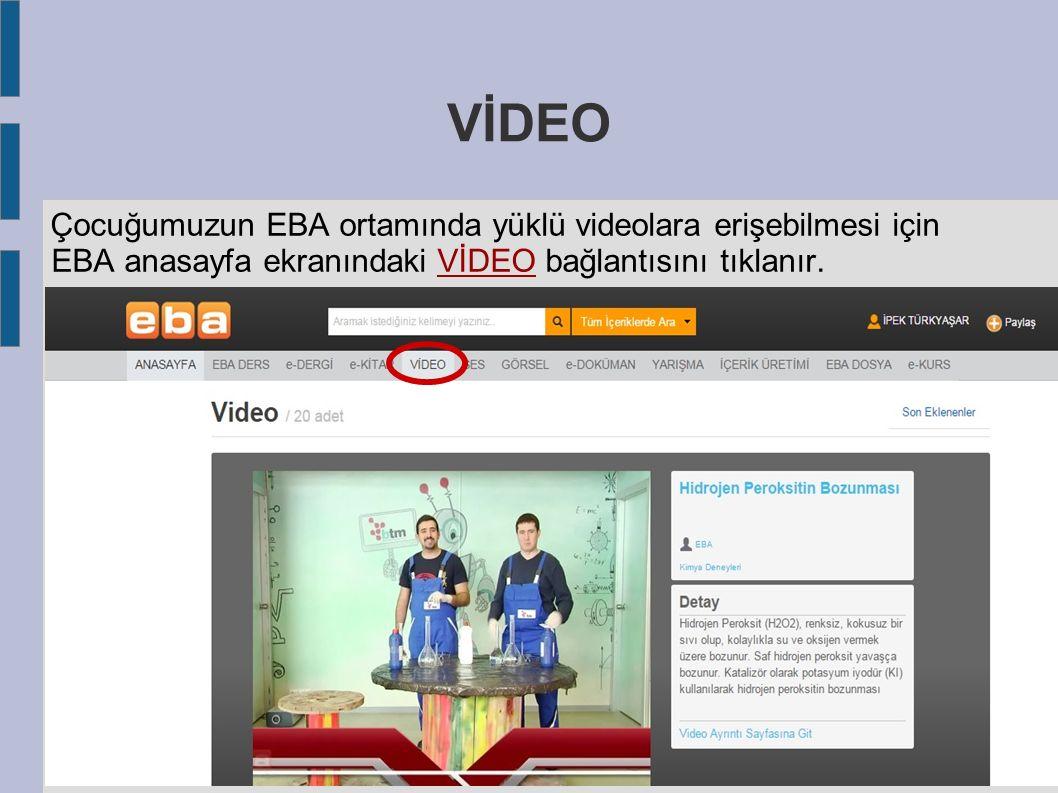 VİDEO Çocuğumuzun EBA ortamında yüklü videolara erişebilmesi için EBA anasayfa ekranındaki VİDEO bağlantısını tıklanır.