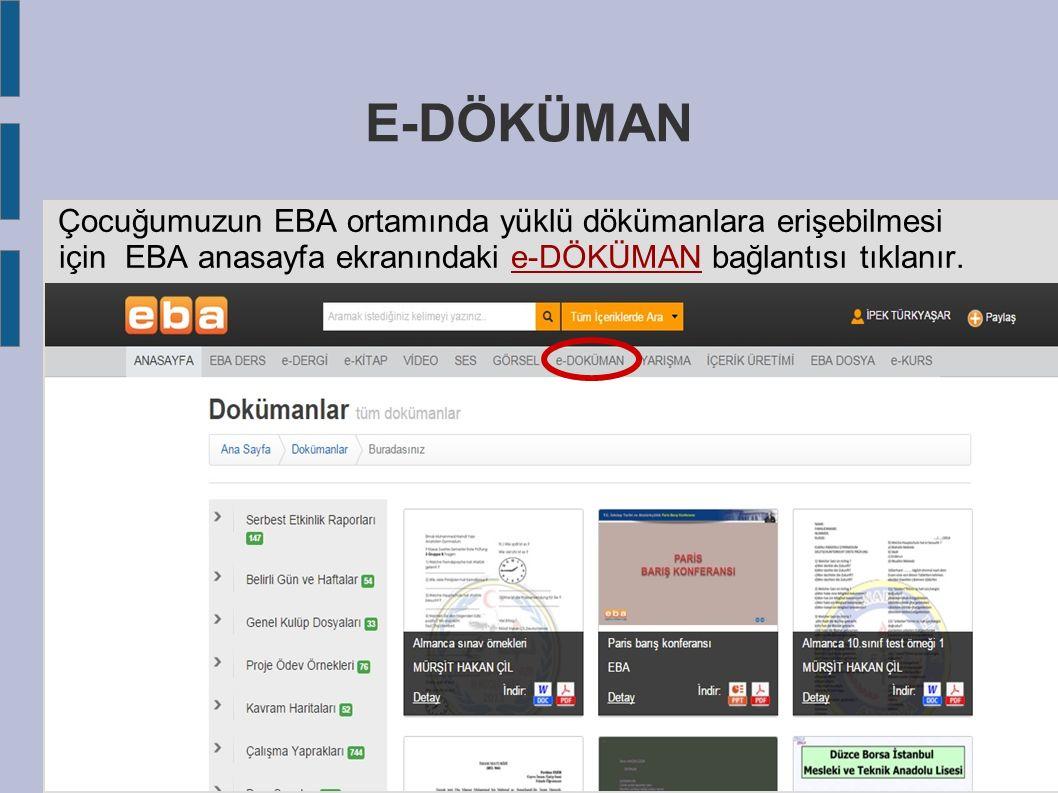 E-DÖKÜMAN Çocuğumuzun EBA ortamında yüklü dökümanlara erişebilmesi için EBA anasayfa ekranındaki e-DÖKÜMAN bağlantısı tıklanır.