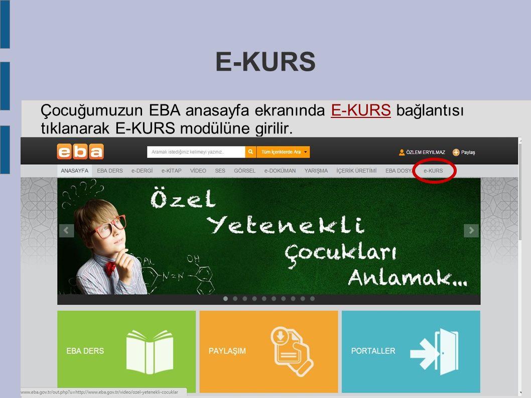 E-KURS Çocuğumuzun EBA anasayfa ekranında E-KURS bağlantısı tıklanarak E-KURS modülüne girilir.