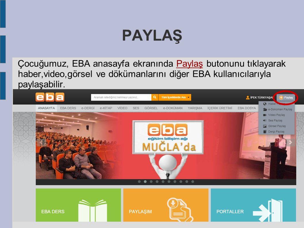 PAYLAŞ Çocuğumuz, EBA anasayfa ekranında Paylaş butonunu tıklayarak haber,video,görsel ve dökümanlarını diğer EBA kullanıcılarıyla paylaşabilir.