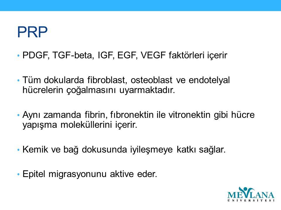 PRP PDGF, TGF-beta, IGF, EGF, VEGF faktörleri içerir Tüm dokularda fibroblast, osteoblast ve endotelyal hücrelerin çoğalmasını uyarmaktadır.