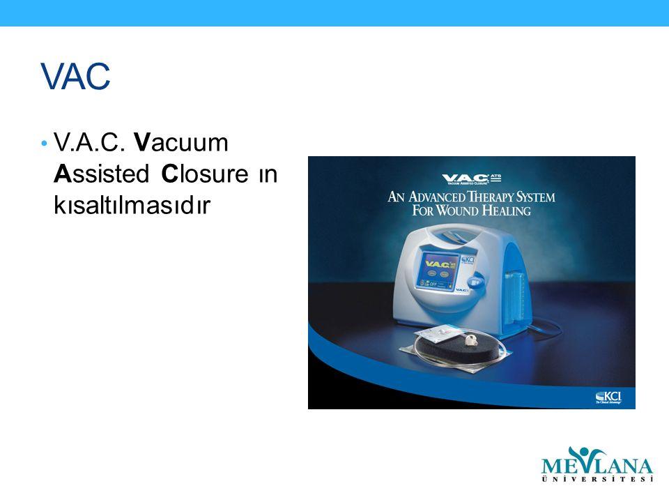 VAC V.A.C. Vacuum Assisted Closure ın kısaltılmasıdır