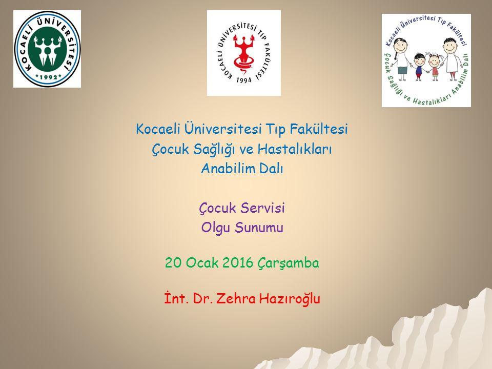 Kocaeli Üniversitesi Tıp Fakültesi Çocuk Sağlığı ve Hastalıkları Anabilim Dalı Çocuk Servisi Olgu Sunumu 20 Ocak 2016 Çarşamba İnt.