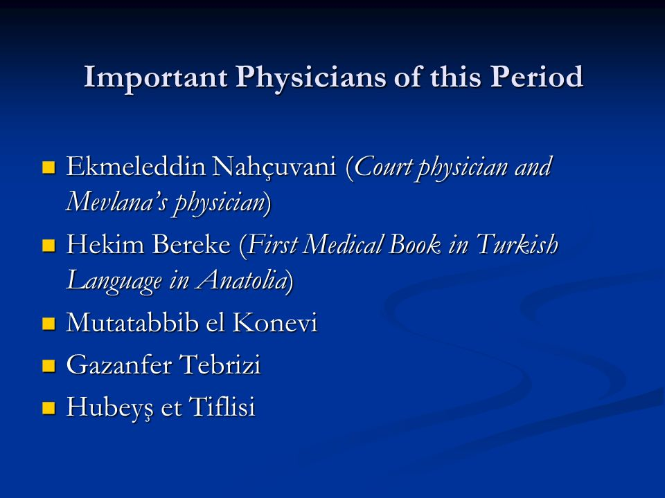 Important Physicians of this Period Ekmeleddin Nahçuvani (Court physician and Mevlana's physician) Ekmeleddin Nahçuvani (Court physician and Mevlana's