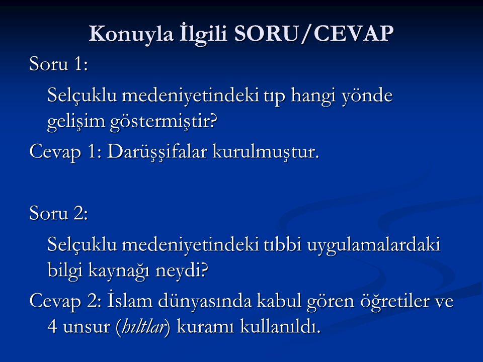 Konuyla İlgili SORU/CEVAP Soru 1: Selçuklu medeniyetindeki tıp hangi yönde gelişim göstermiştir.