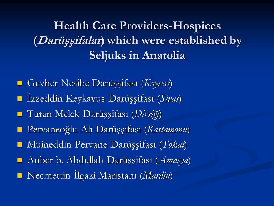 Health Care Providers-Hospices (Darüşşifalar) which were established by Seljuks in Anatolia Gevher Nesibe Darüşşifası (Kayseri) Gevher Nesibe Darüşşif