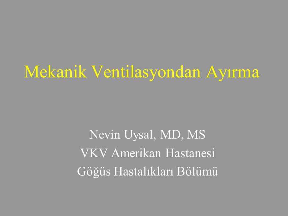 Mekanik Ventilasyondan Ayırma Nevin Uysal, MD, MS VKV Amerikan Hastanesi Göğüs Hastalıkları Bölümü