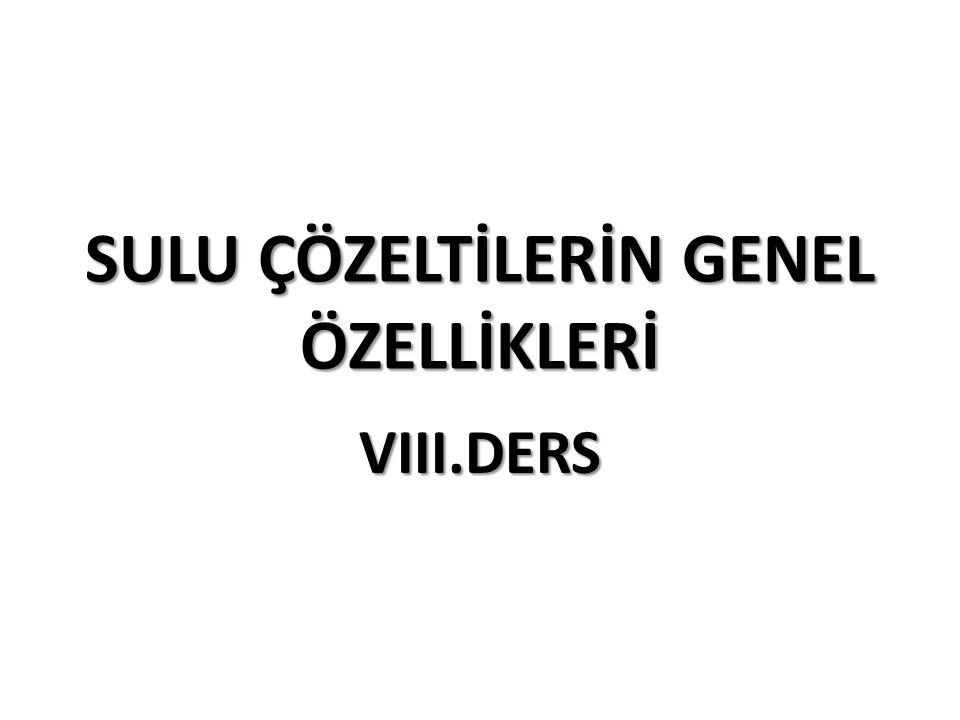 SULU ÇÖZELTİLERİN GENEL ÖZELLİKLERİ VIII.DERS
