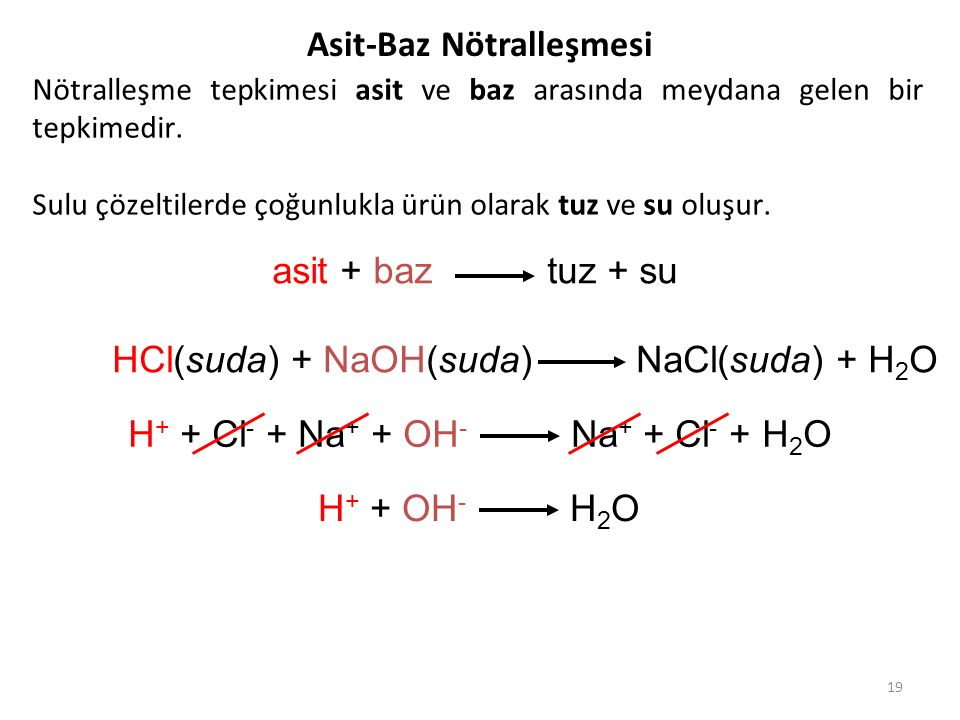 19 Asit-Baz Nötralleşmesi asit + baz tuz + su HCl(suda) + NaOH(suda) NaCl(suda) + H 2 O H + + Cl - + Na + + OH - Na + + Cl - + H 2 O H + + OH - H 2 O