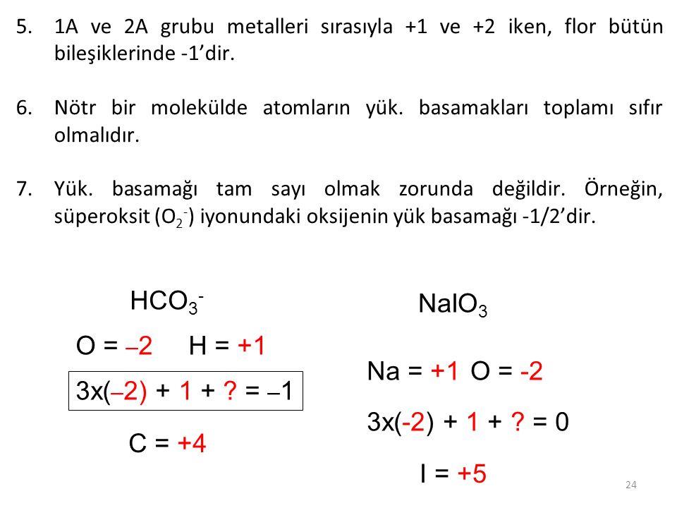24 5.1A ve 2A grubu metalleri sırasıyla +1 ve +2 iken, flor bütün bileşiklerinde -1'dir. 6.Nötr bir molekülde atomların yük. basamakları toplamı sıfır