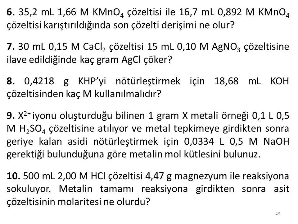 43 6. 35,2 mL 1,66 M KMnO 4 çözeltisi ile 16,7 mL 0,892 M KMnO 4 çözeltisi karıştırıldığında son çözelti derişimi ne olur? 7. 30 mL 0,15 M CaCl 2 çöze