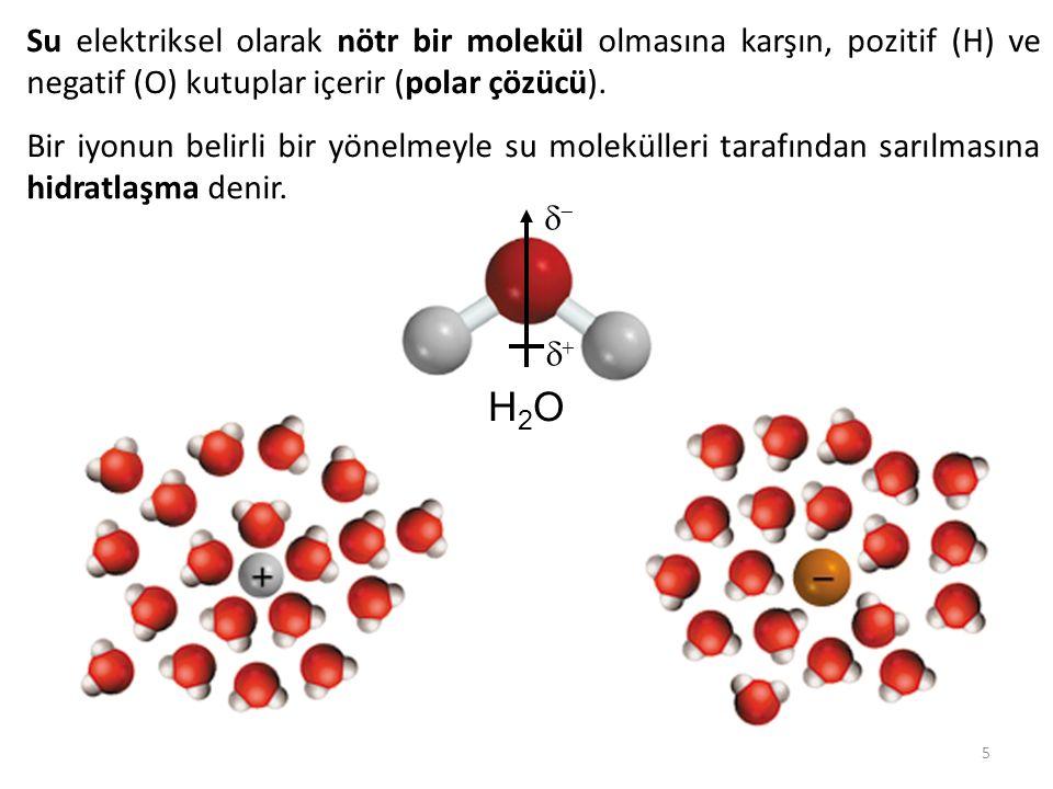 5 Su elektriksel olarak nötr bir molekül olmasına karşın, pozitif (H) ve negatif (O) kutuplar içerir (polar çözücü). Bir iyonun belirli bir yönelmeyle