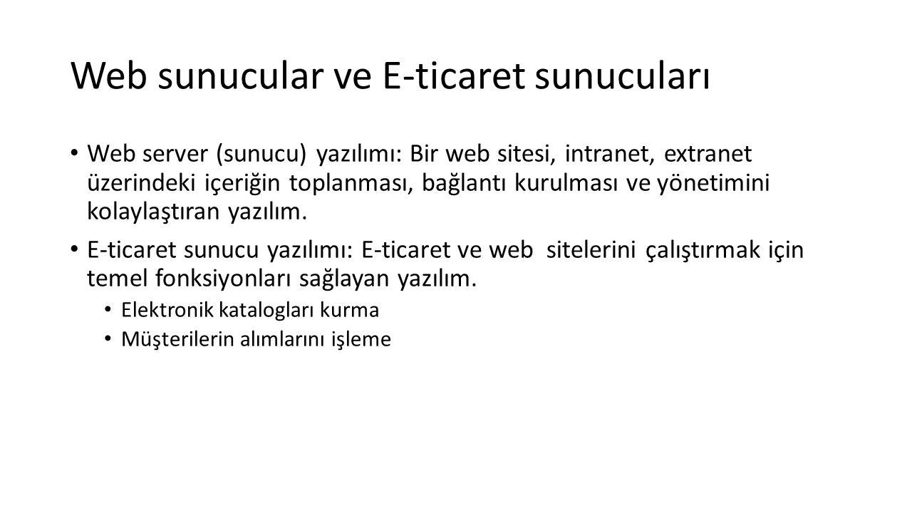 Web sunucular ve E-ticaret sunucuları Web server (sunucu) yazılımı: Bir web sitesi, intranet, extranet üzerindeki içeriğin toplanması, bağlantı kurulm