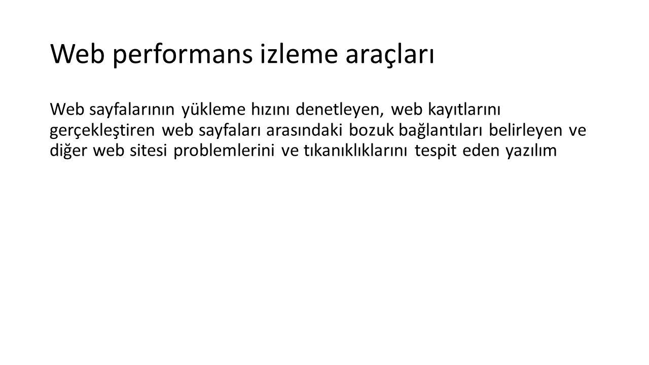 Web performans izleme araçları Web sayfalarının yükleme hızını denetleyen, web kayıtlarını gerçekleştiren web sayfaları arasındaki bozuk bağlantıları belirleyen ve diğer web sitesi problemlerini ve tıkanıklıklarını tespit eden yazılım