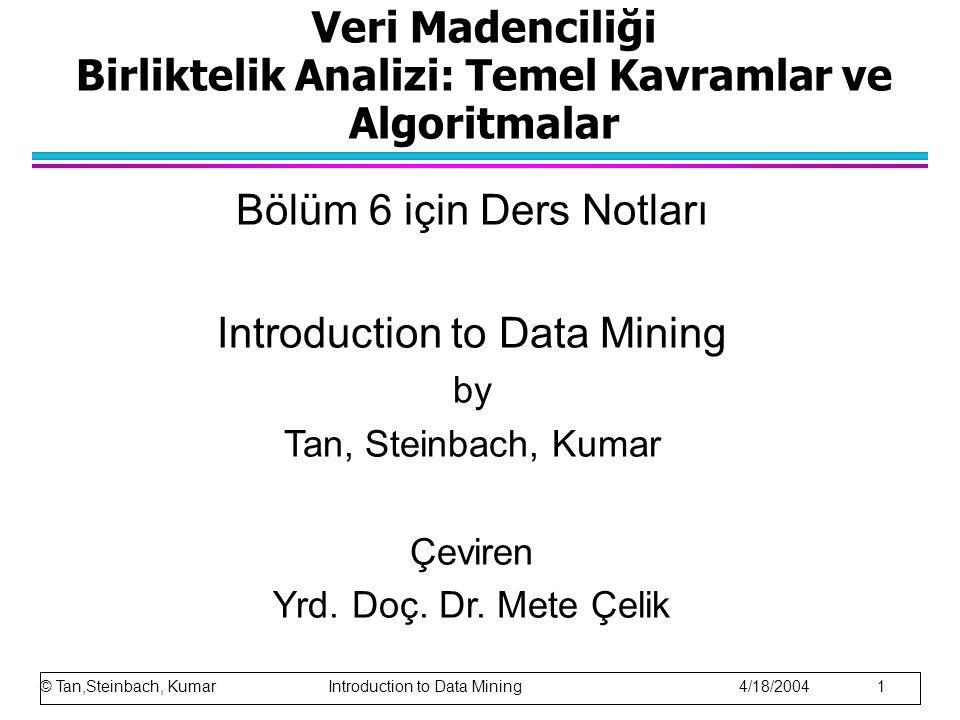 Veri Madenciliği Birliktelik Analizi: Temel Kavramlar ve Algoritmalar Bölüm 6 için Ders Notları Introduction to Data Mining by Tan, Steinbach, Kumar Ç