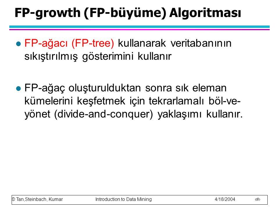 © Tan,Steinbach, Kumar Introduction to Data Mining 4/18/2004 19 FP-growth (FP-büyüme) Algoritması l FP-ağacı (FP-tree) kullanarak veritabanının sıkışt
