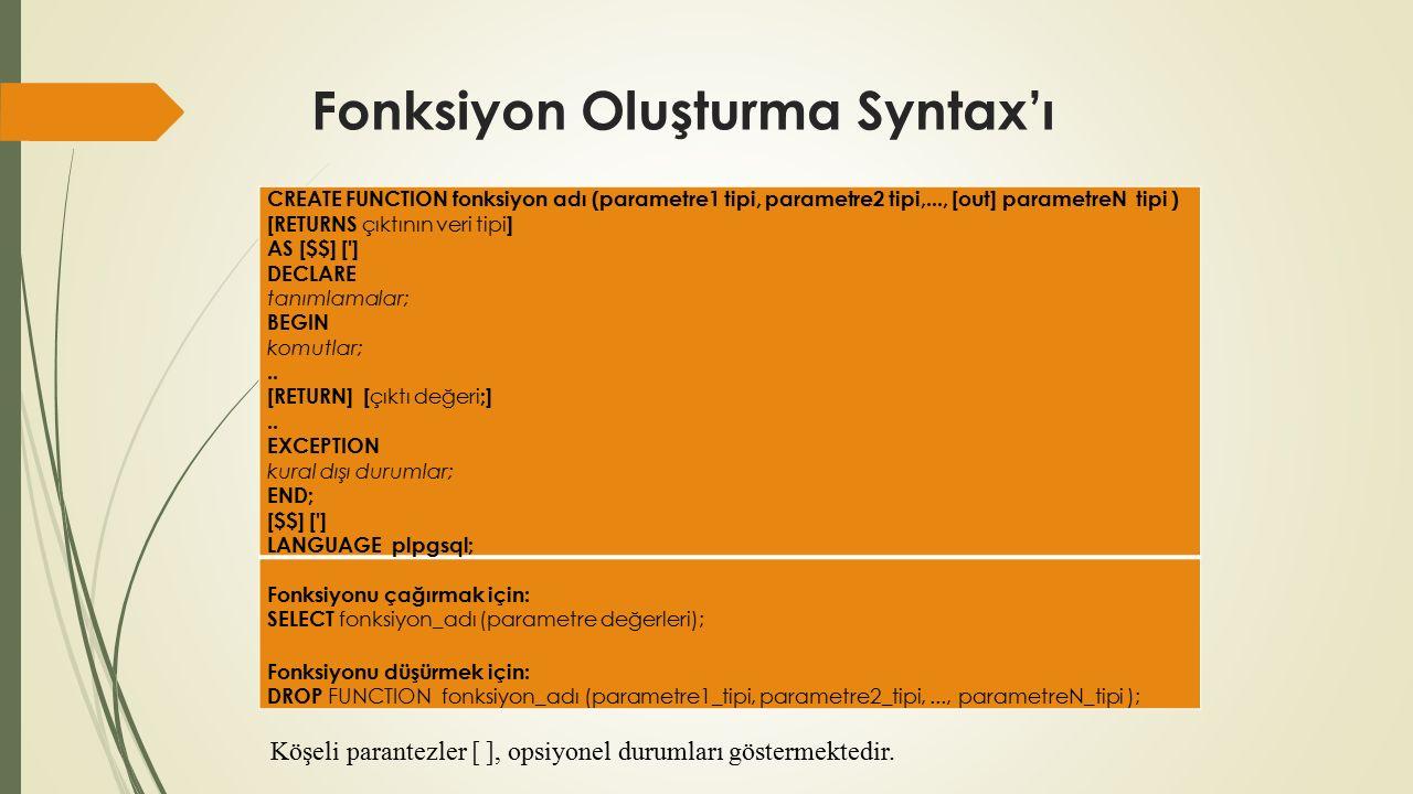 Fonksiyon Oluşturma Syntax'ı CREATE FUNCTION fonksiyon adı (parametre1 tipi, parametre2 tipi,..., [out] parametreN tipi ) [RETURNS çıktının veri tipi