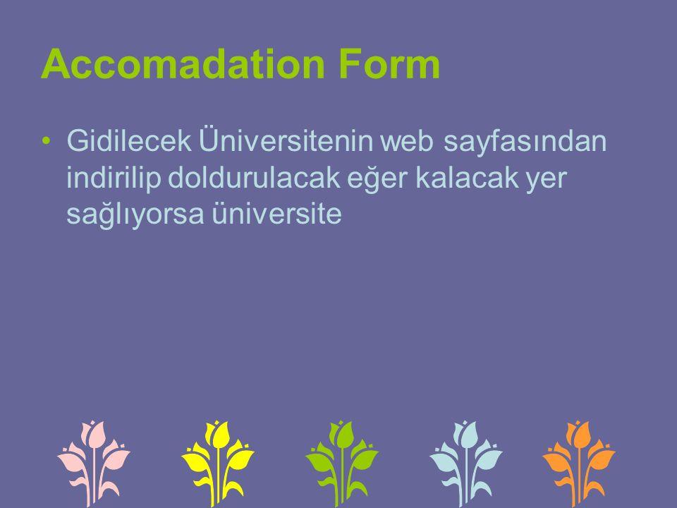 Accomadation Form Gidilecek Üniversitenin web sayfasından indirilip doldurulacak eğer kalacak yer sağlıyorsa üniversite