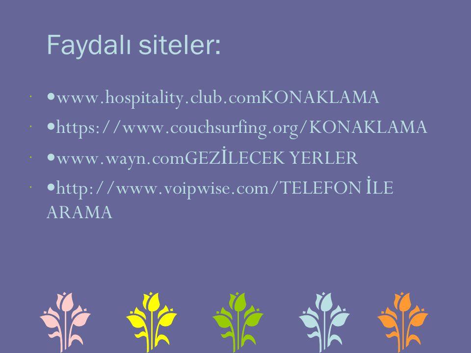 Faydalı siteler:  www.hospitality.club.comKONAKLAMA  https://www.couchsurfing.org/KONAKLAMA  www.wayn.comGEZ İ LECEK YERLER  http://www.voipwise.com/TELEFON İ LE ARAMA