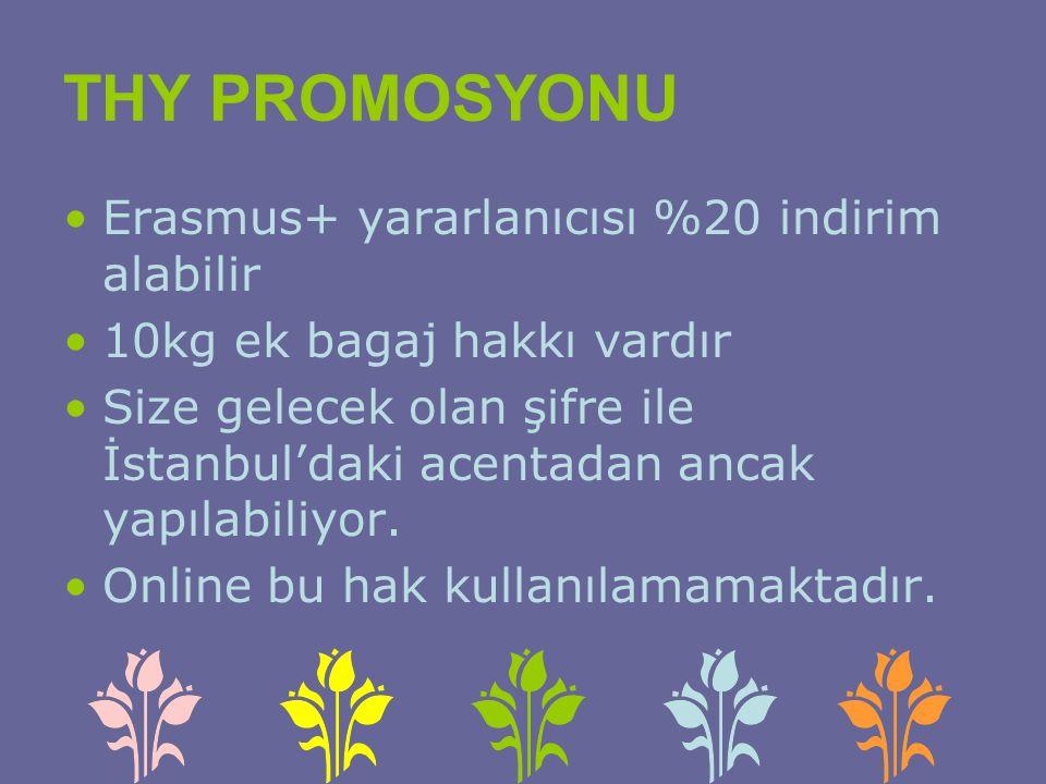 THY PROMOSYONU Erasmus+ yararlanıcısı %20 indirim alabilir 10kg ek bagaj hakkı vardır Size gelecek olan şifre ile İstanbul'daki acentadan ancak yapılabiliyor.