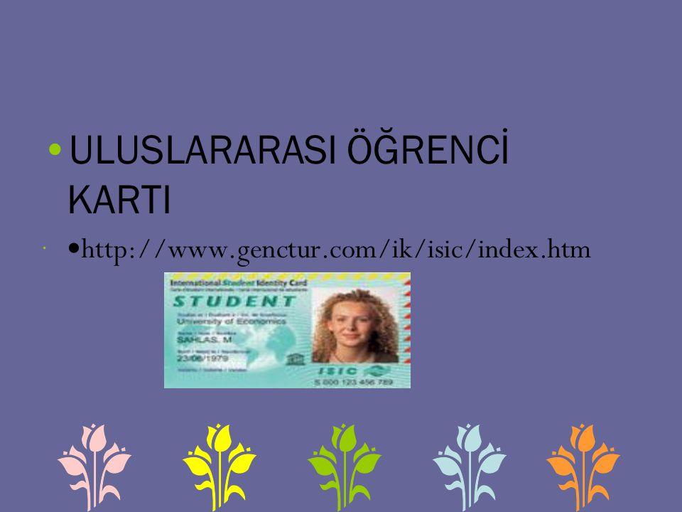 ULUSLARARASI ÖĞRENCİ KARTI  http://www.genctur.com/ik/isic/index.htm
