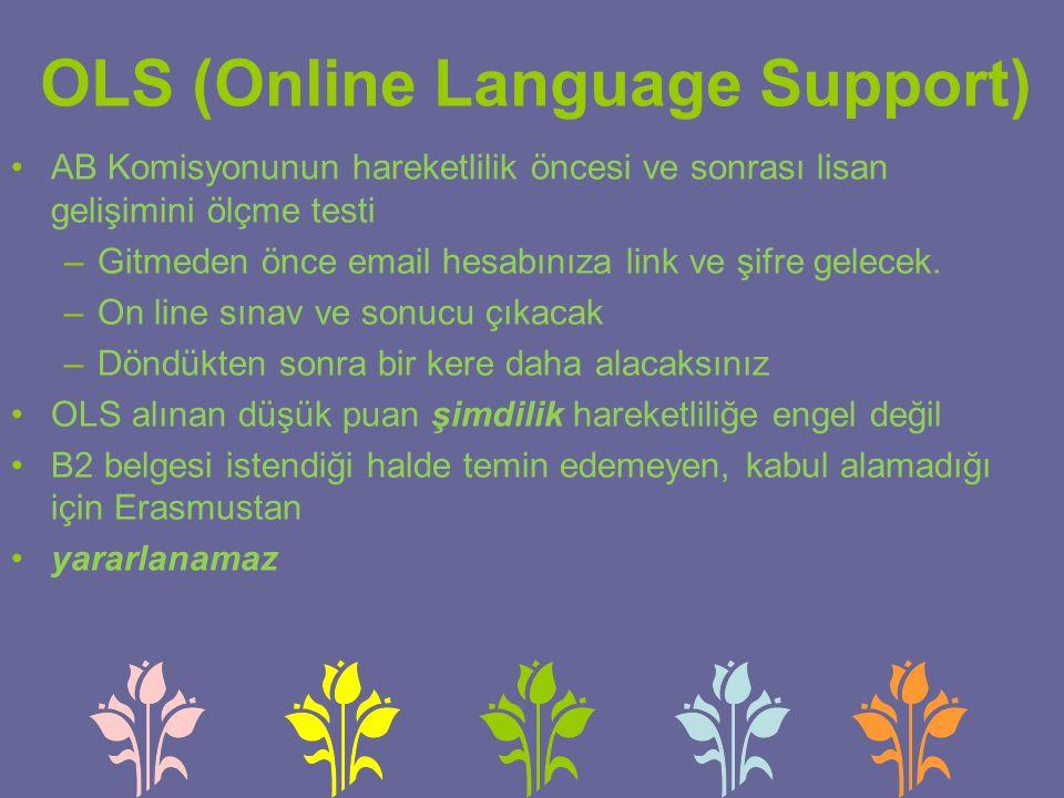OLS (Online Language Support) AB Komisyonunun hareketlilik öncesi ve sonrası lisan gelişimini ölçme testi –Gitmeden önce email hesabınıza link ve şifre gelecek.