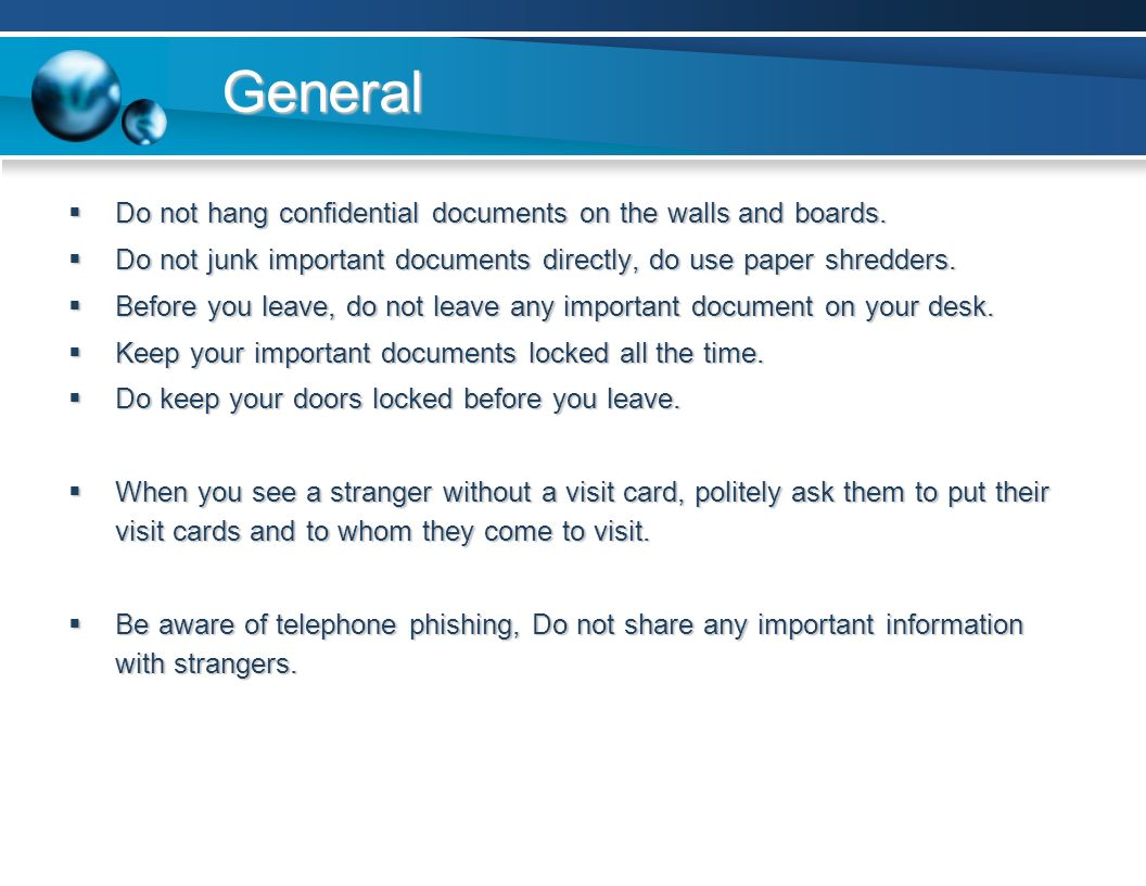 General  Do not hang confidential documents on the walls and boards.  Do not junk important documents directly, do use paper shredders.  Before you