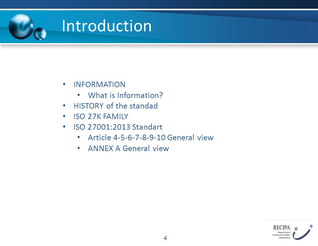 Introduction 4 INFORMATION What is Information? HISTORY of the standad ISO 27K FAMILY ISO 27001:2013 Standart Article 4-5-6-7-8-9-10 General view ANNE